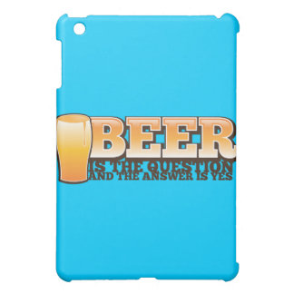 BEER IS THE QUESTION and the answer is YES! iPad Mini Case