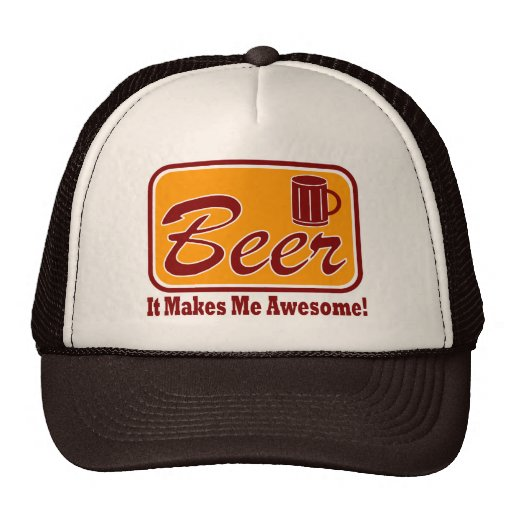 Beer - It Makes Me Awesome ! Hats