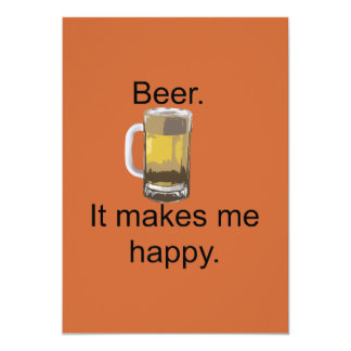"Beer. It Makes Me Happy. 5"" X 7"" Invitation Card"