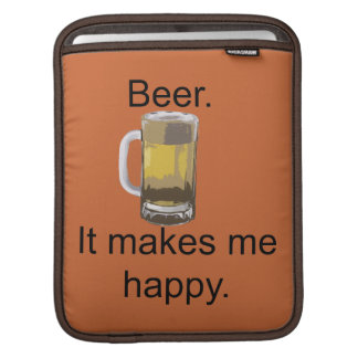 Beer. It Makes Me Happy. Sleeves For iPads