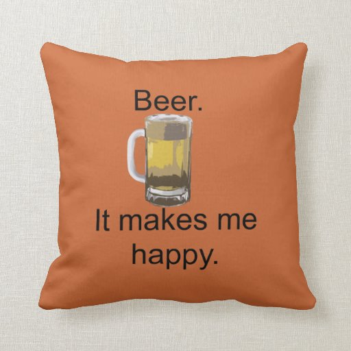 Beer. It Makes Me Happy. Pillow