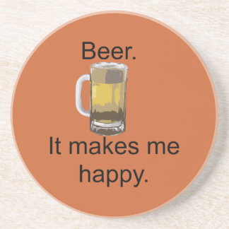 Beer. It Makes Me Happy. Sandstone Coaster