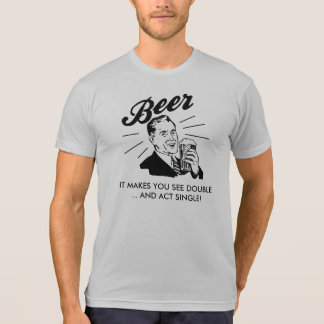 BEER - It Makes You See Double and Act Single T-Shirt