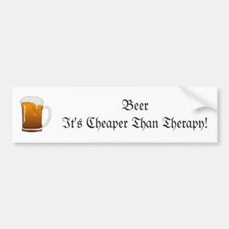 Beer It's Cheaper Than Therapy! Car Bumper Sticker