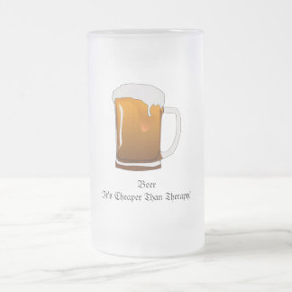 Beer It's Cheaper Than Therapy! Frosted Glass Beer Mug