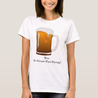 Beer It's Cheaper Than Therapy! T-Shirt