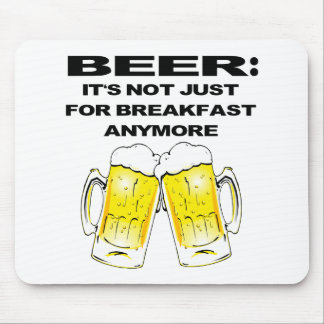 Beer - It's Not Just For Breakfast Anymore Mouse Pad