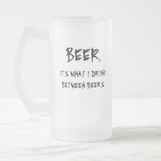 Beer. It's what I drink between beers. Frosted Glass Beer Mug