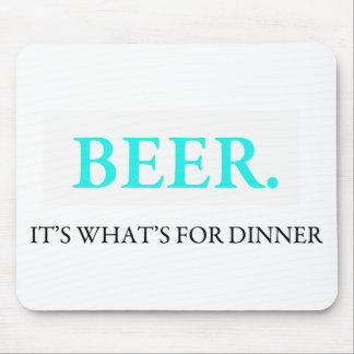 Beer It's What's For Dinner Mouse Pad