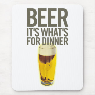 Beer It's Whats For Dinner Mouse Pad