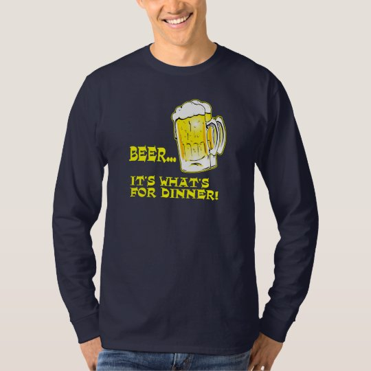 Beer - It's What's For Dinner T-Shirt