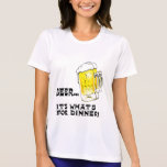 Beer - It's What's For Dinner Tee Shirts