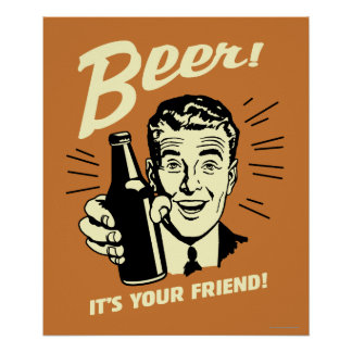 Beer: It's Your Friend Poster