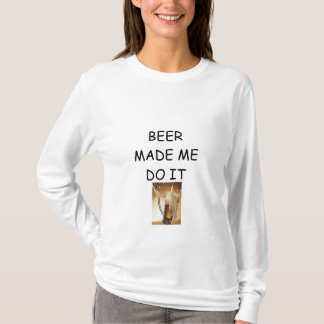 ***BEER MADE ME DO IT*** FUN T-SHIRT