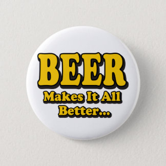 Beer Makes It Better - Funny Beer Lovers Slogan Pinback Button