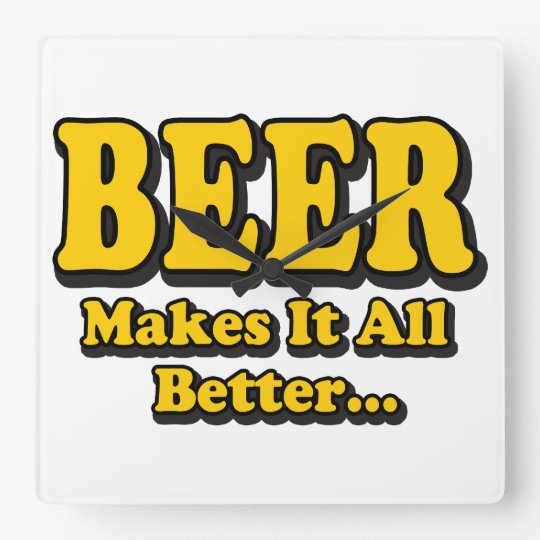 Beer Makes It Better - Funny Beer Lovers Slogan Square Wall Clock