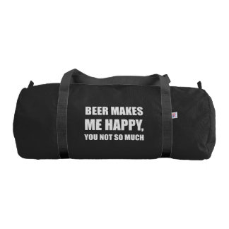 Beer Makes Me Happy You Not So Much Funny Duffle Bag