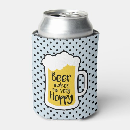 Beer Makes Me Hoppy Can Cooler