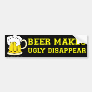 Beer makes ugly disappear bumper sticker