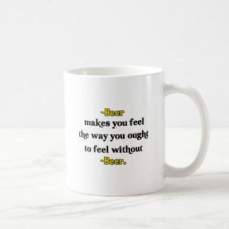 Beer Makes You Feel Coffee Mug