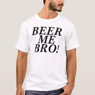 Beer Me Bro T-Shirt