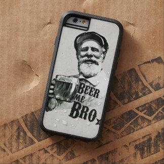 Beer me Bro. Tough Xtreme iPhone 6 Case