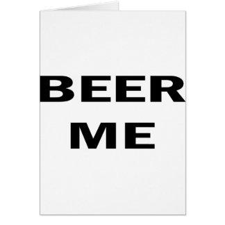 Beer Me Greeting Card