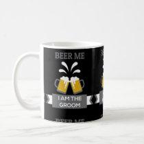 Beer Me I Am The Groom Coffee Mug
