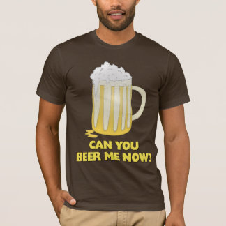 Beer Me Now T-Shirt