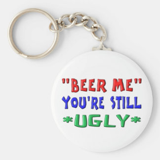 BEER ME - You're Still UGLY Keychain