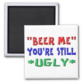 BEER ME - You're Still UGLY Magnet