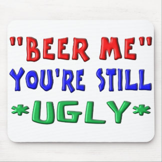 BEER ME - You're Still UGLY Mouse Pad