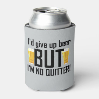 Beer No Quitter Funny Can Cooler