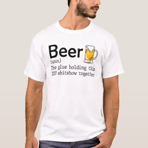 Beer noun the glue holding this 2020 for men T_Shirt