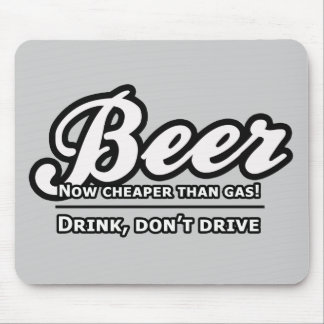 Beer, Now Cheaper Than Gas! Mouse Pad