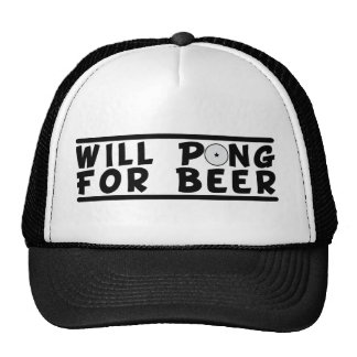 Beer Pong Will Pong For Beer Hat