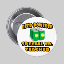Beer-Powered Special Ed. Teacher Pinback Buttons