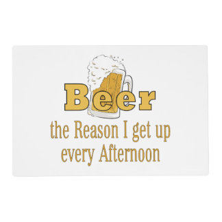 Beer Reason I Get Up Placemat