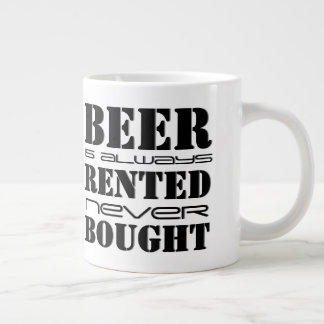 Beer Rented Never Bought Giant Coffee Mug