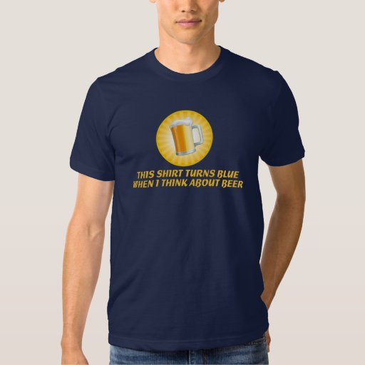 BEER T-Shirt! ALWAYS THINKING ABOUT BEER! T-Shirt