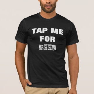Beer- Tap Me for Beer! Black and White T-Shirt