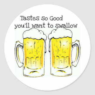 BEER: TASTES SO GOOD YOU'LL WANT TO SWALLOW CLASSIC ROUND STICKER