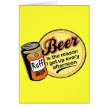 Beer, the reason I get up every afternoon Greeting Card
