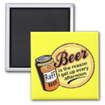 Beer, the reason I get up every afternoon Refrigerator Magnets
