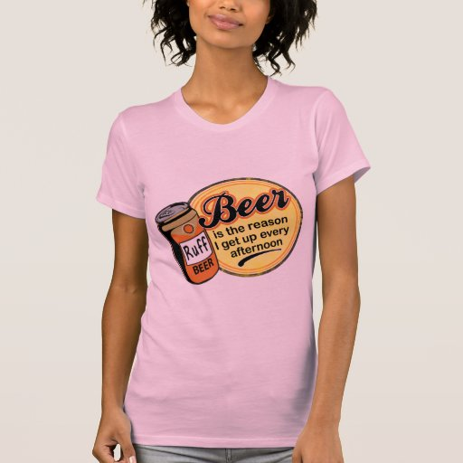Beer, the reason I get up every afternoon T-shirt