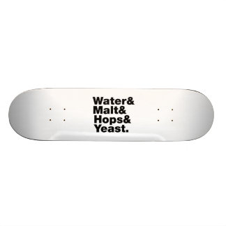 Beer = Water & Malt & Hops & Yeast. Skateboard Deck