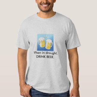 beer, When in drought, DRINK BEER. T-Shirt