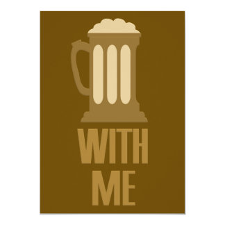 Beer With Me custom invitation 13 Cm X 18 Cm Invitation Card
