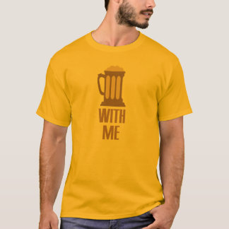 Beer With Me shirt - choose style, color