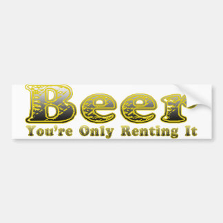 Beer.  You're Only Renting It Bumper Stickers